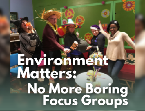 Environment Matters: No More Boring Focus Groups