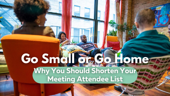 """Titlecard with the text: """"Go SMall of Go Home, why you should shorten your meeting attendee list"""" at Catalyst Ranch"""